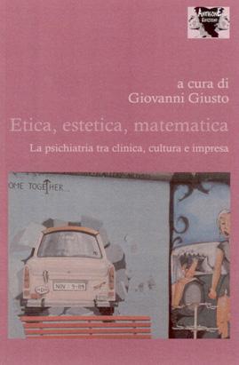 Etica, estetica, matematica. La psichiatria tra clinica, cultura e impresa